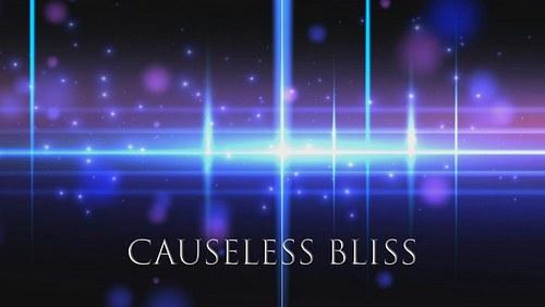 Causeless Bliss