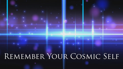 Remember Your Cosmic Self