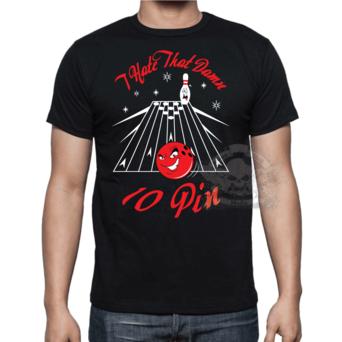 """I Hate That Damn 10 Pin"" t-shirt"